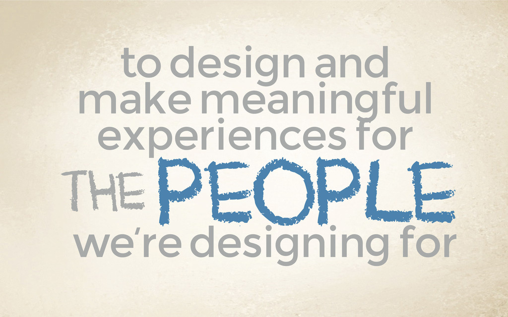 to design and make meaningful experiences for ...