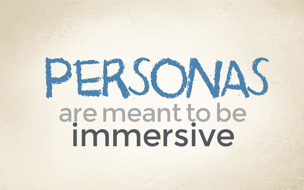 personas are meant to be immersive