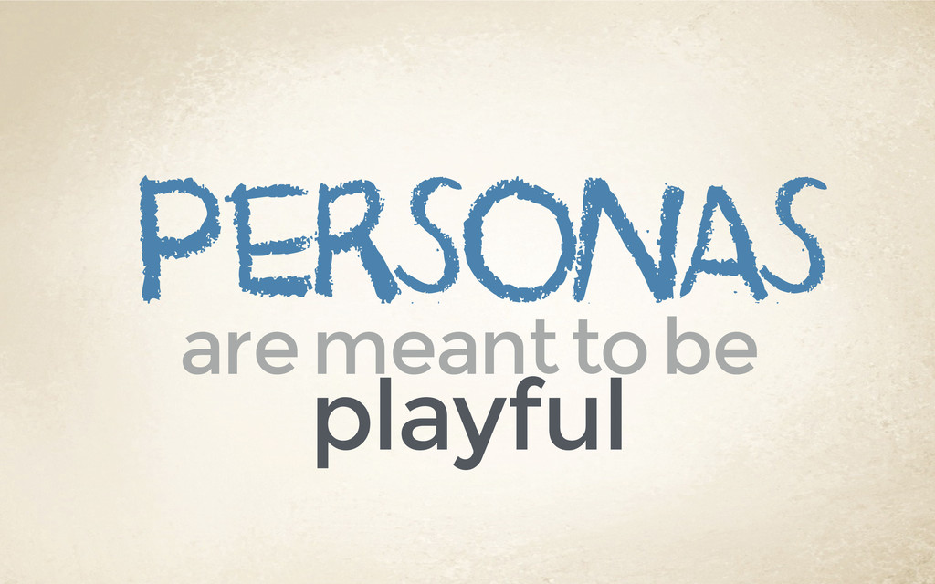 personas are meant to be playful
