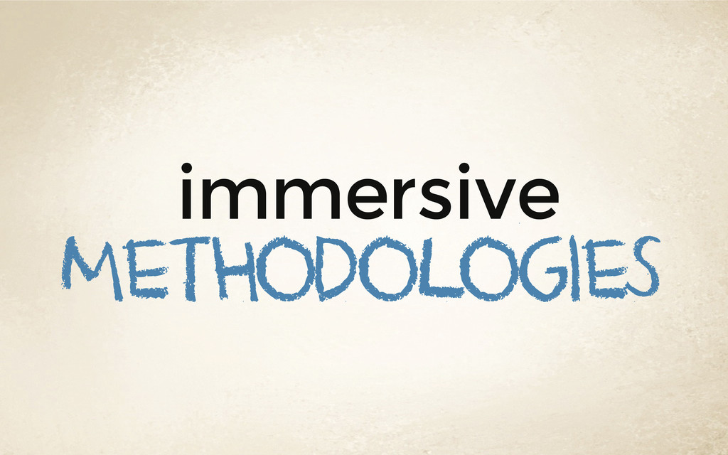 immersive methodologies