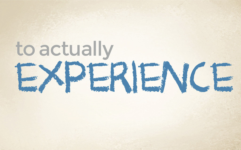 experience to actually