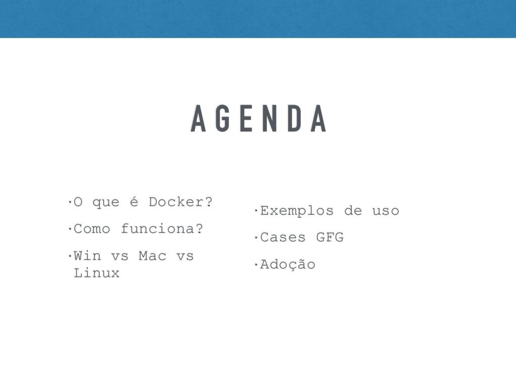 A G E N D A • O que é Docker? • Como funciona? ...