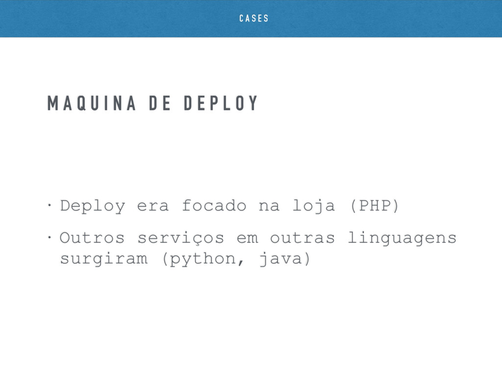 • Deploy era focado na loja (PHP) • Outros serv...