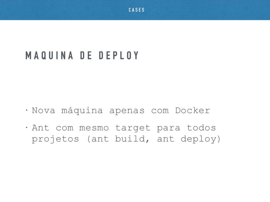 • Nova máquina apenas com Docker • Ant com mesm...