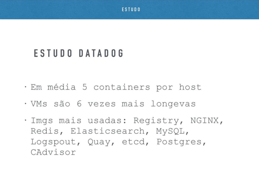 • Em média 5 containers por host • VMs são 6 ve...