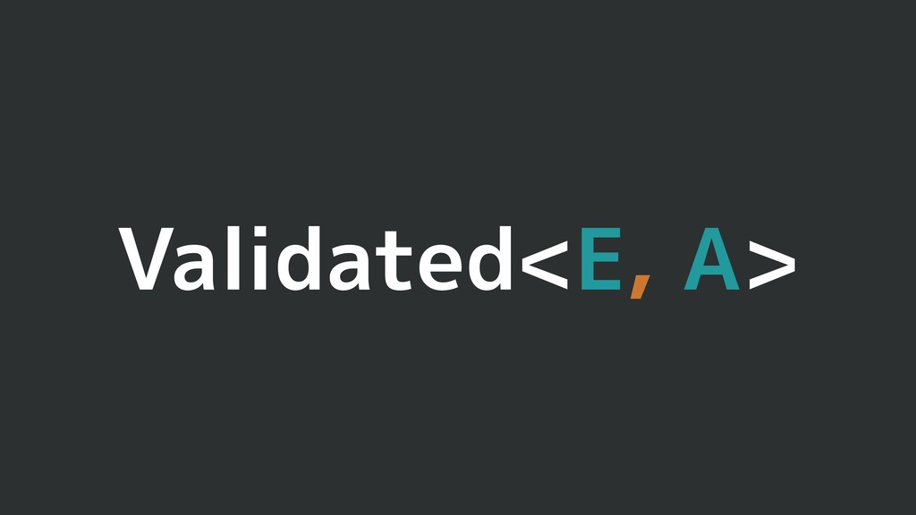Validated<E, A>