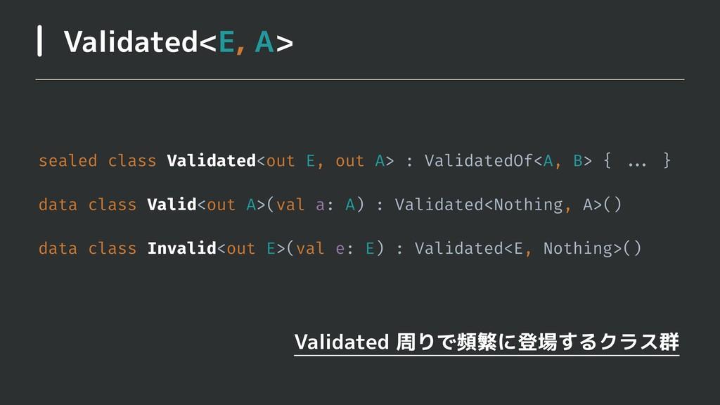 Validated<E, A> Validated 周りで頻繁に登場するクラス群 sealed...