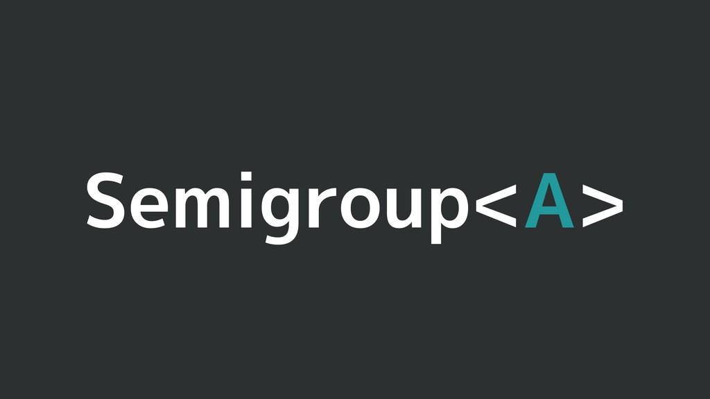 Semigroup<A>