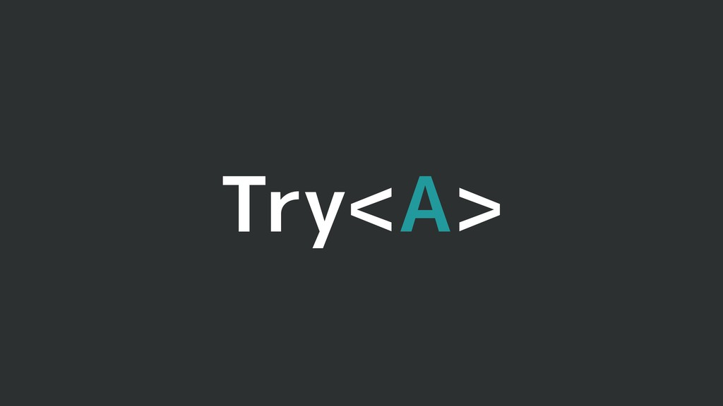 Try<A>