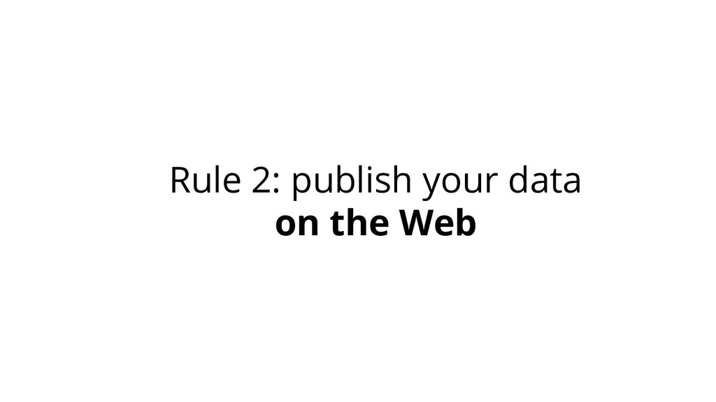 Rule 2: publish your data on the Web