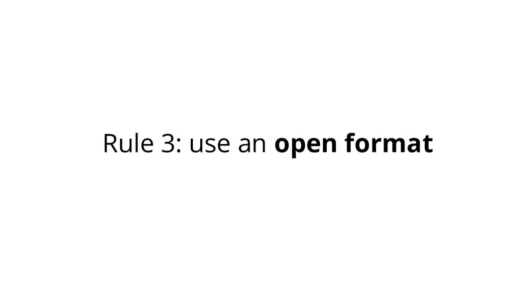 Rule 3: use an open format