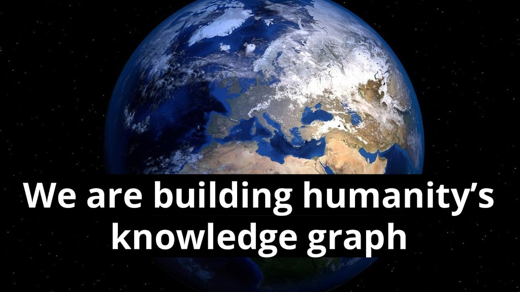 We are building humanity's knowledge graph