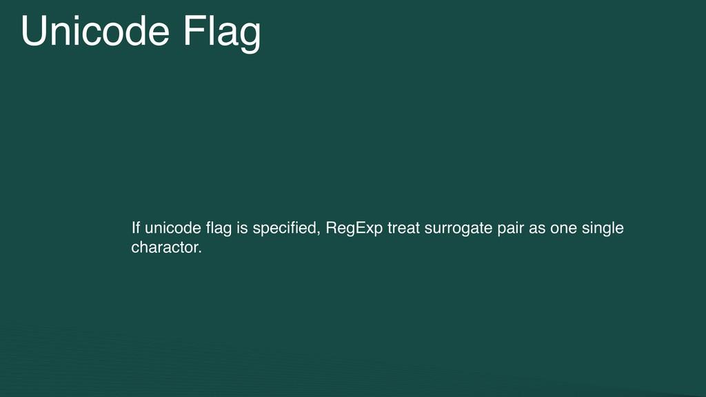 Unicode Flag If unicode flag is specified, RegExp...