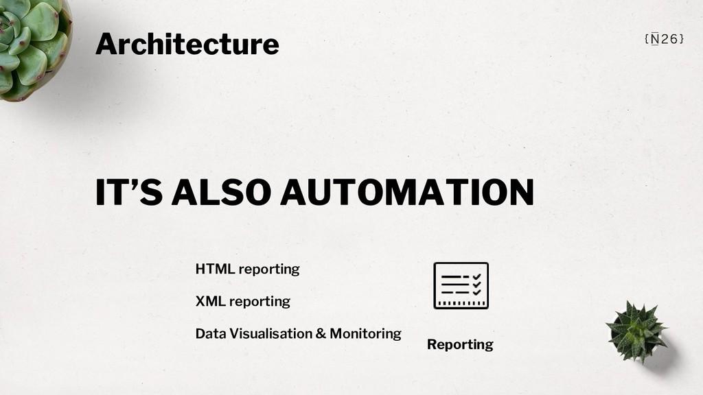 Architecture Reporting HTML reporting XML repor...