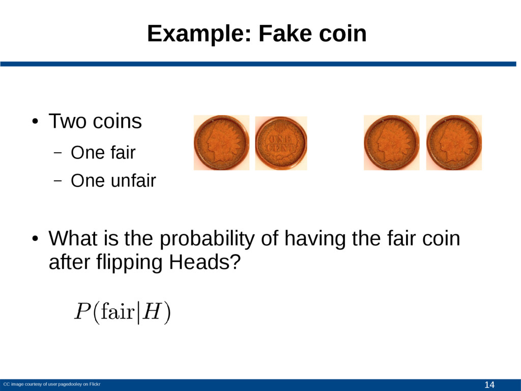 14 Example: Fake coin ● Two coins – One fair – ...