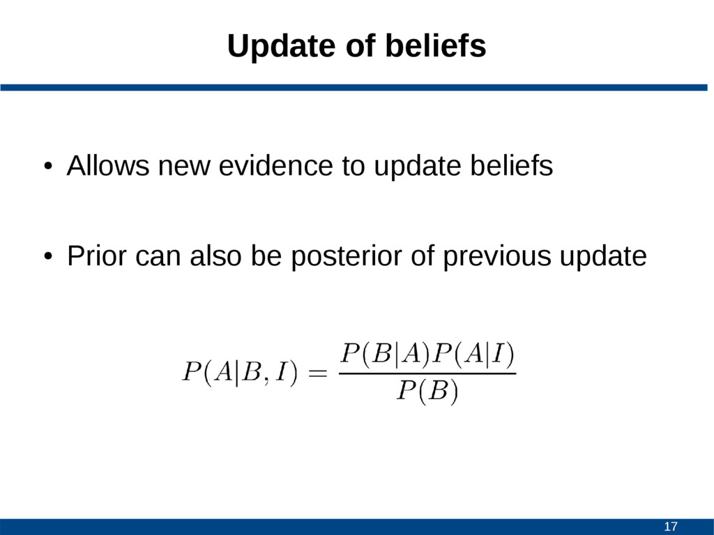 17 Update of beliefs ● Allows new evidence to u...