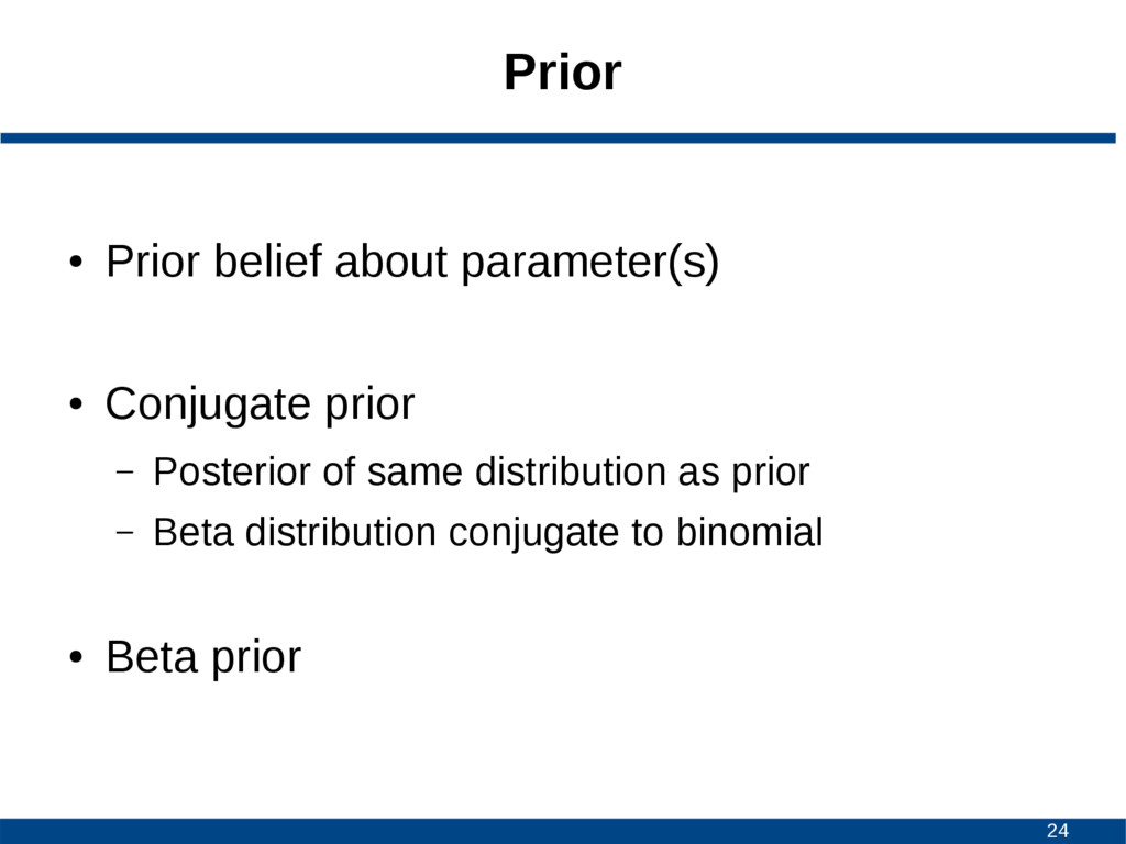 24 Prior ● Prior belief about parameter(s) ● Co...