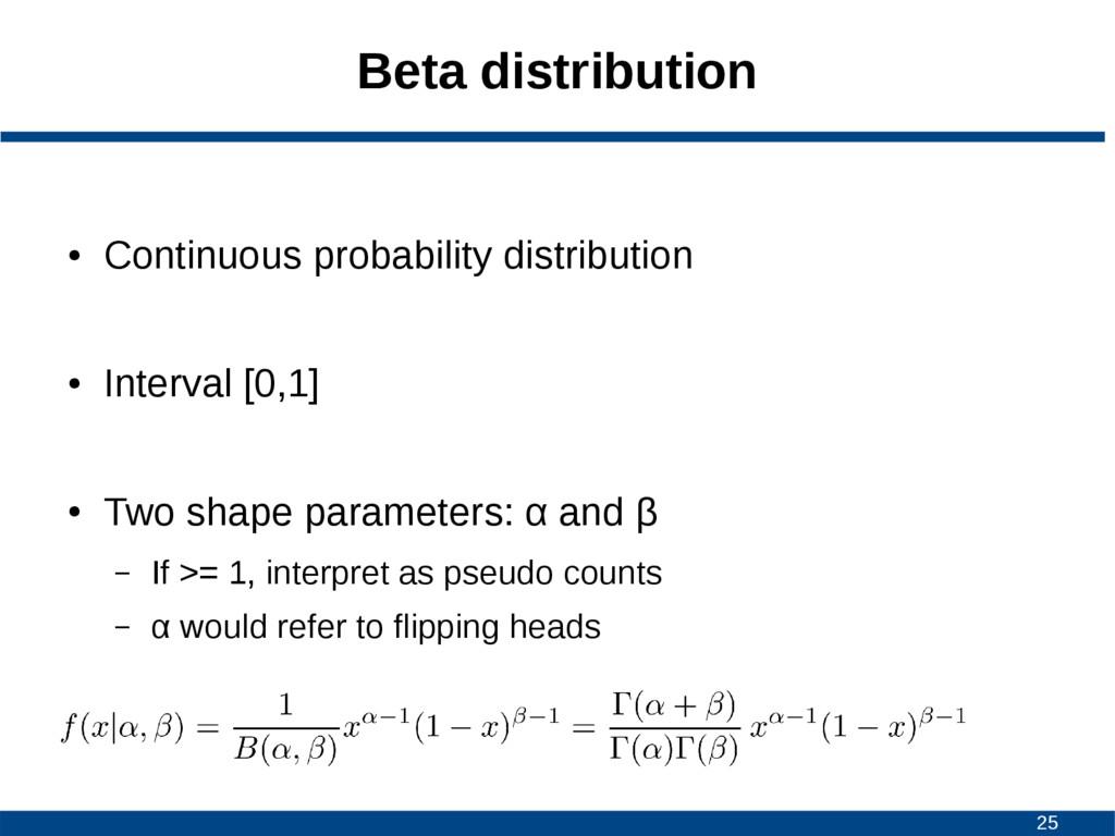 25 Beta distribution ● Continuous probability d...