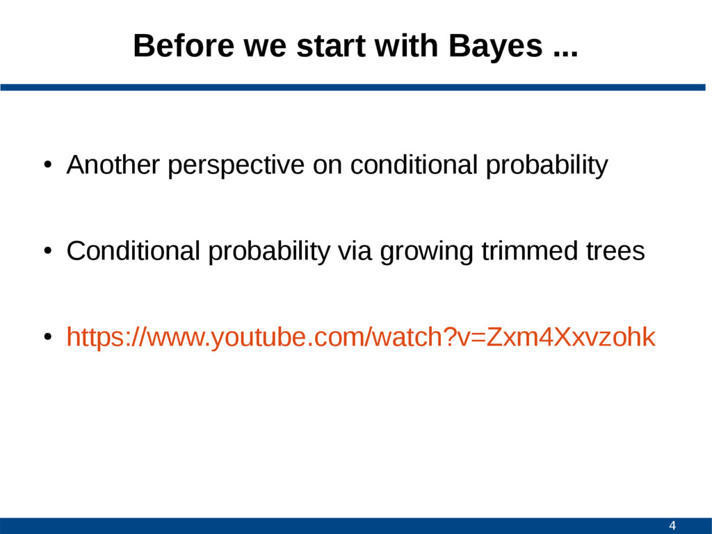 4 Before we start with Bayes ... ● Another pers...