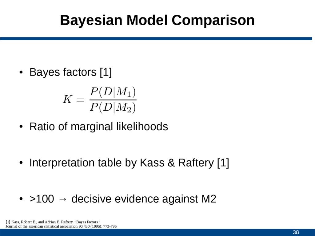 38 Bayesian Model Comparison ● Bayes factors [1...