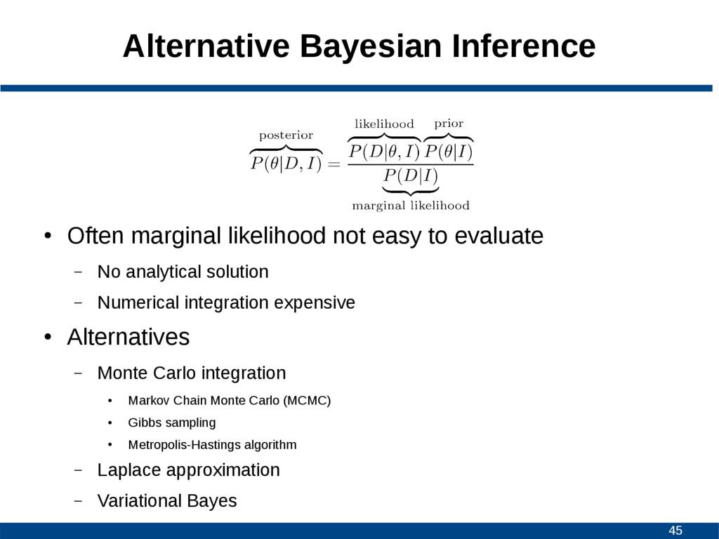 45 Alternative Bayesian Inference ● Often margi...