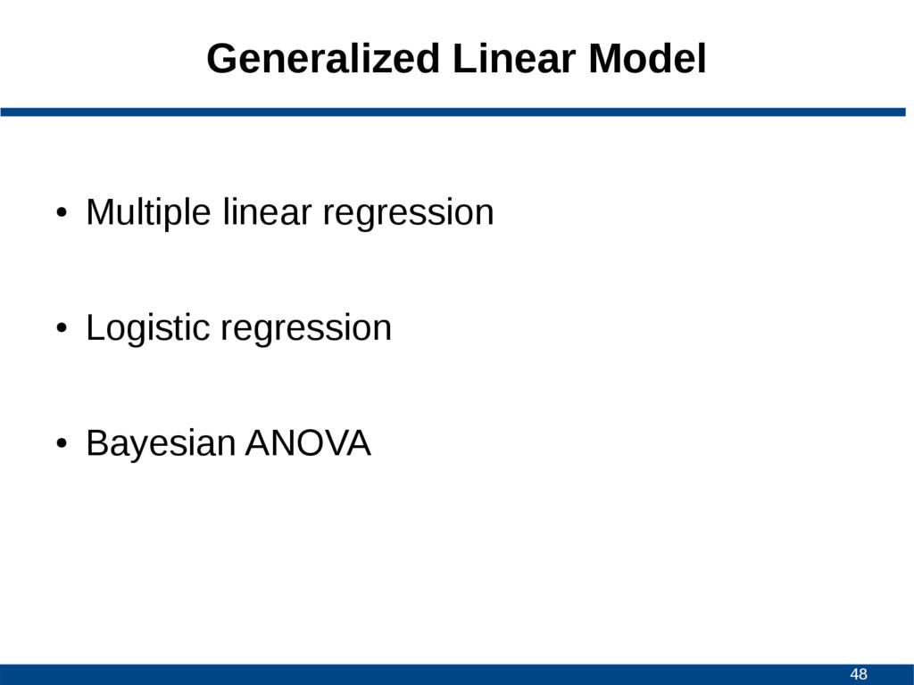 48 Generalized Linear Model ● Multiple linear r...