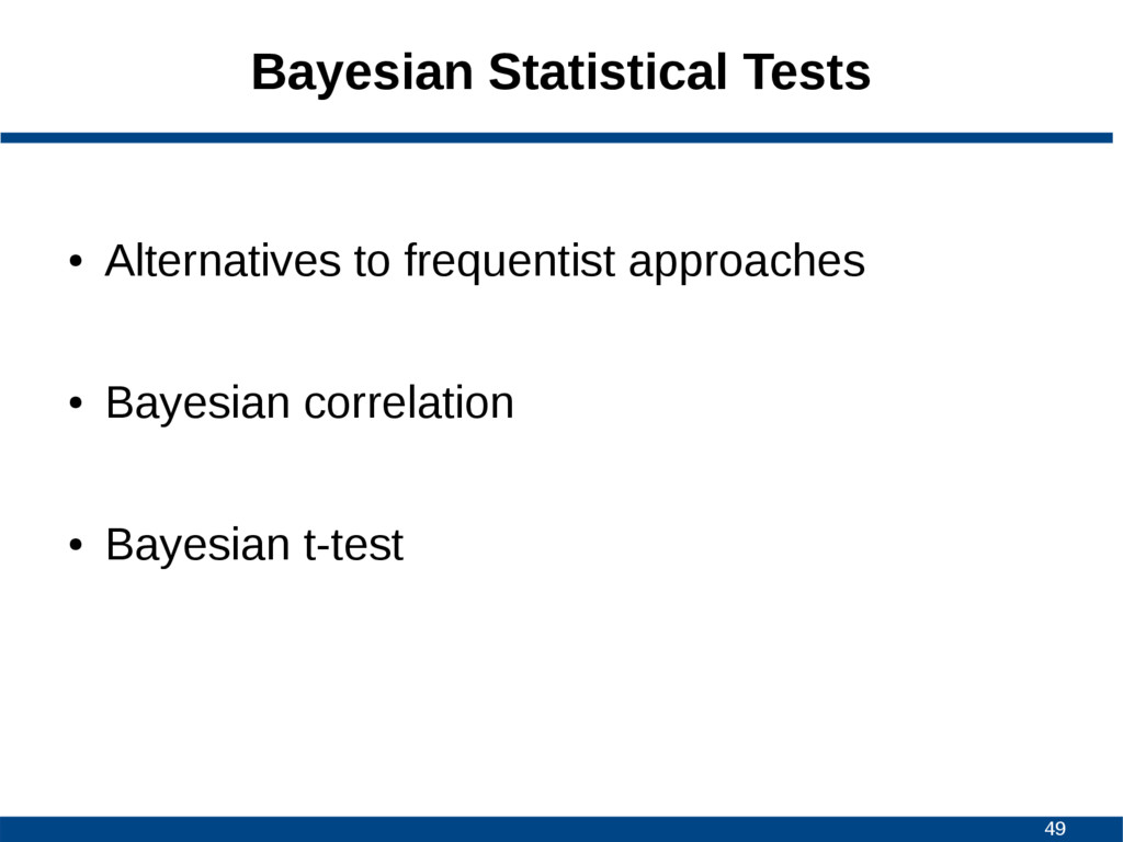 49 Bayesian Statistical Tests ● Alternatives to...