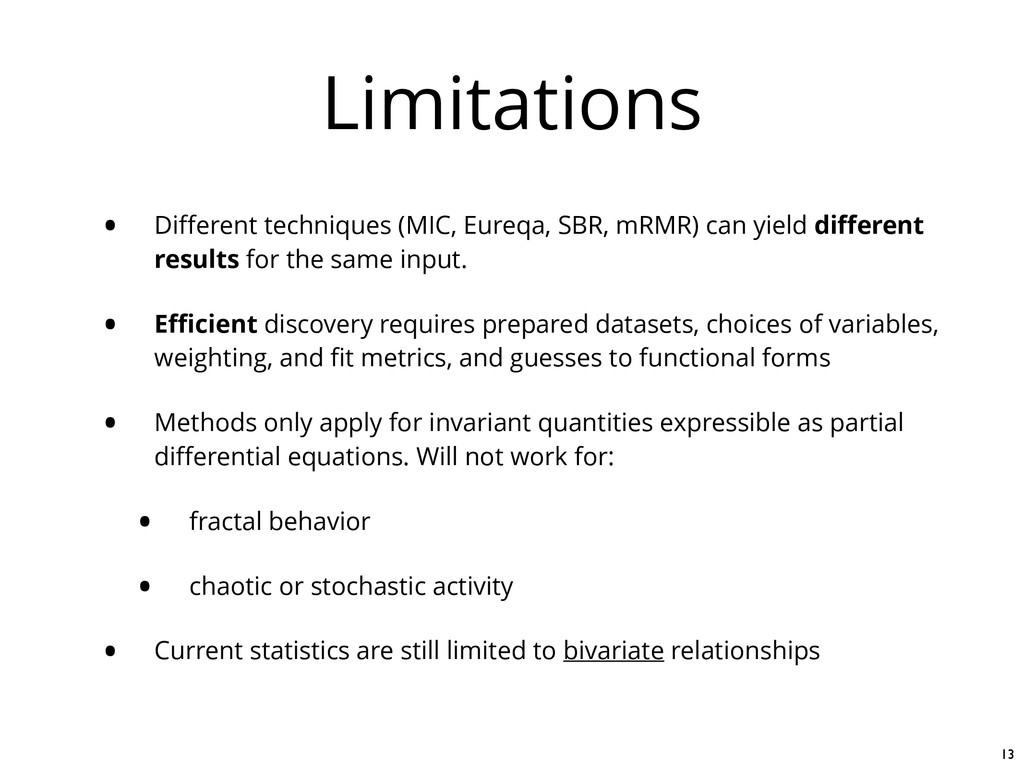 Limitations • Different techniques (MIC, Eureqa,...