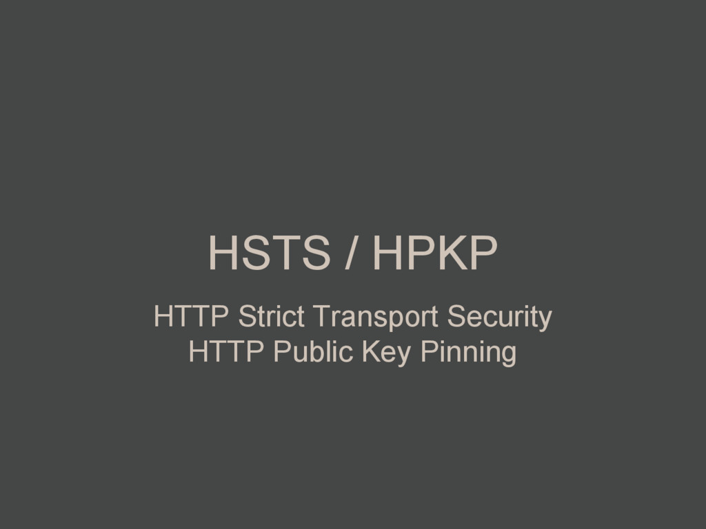 HSTS / HPKP HTTP Strict Transport Security HTTP...