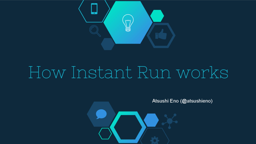How Instant Run works Atsushi Eno (@atsushieno)