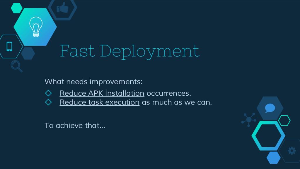 Fast Deployment What needs improvements: ◇ Redu...