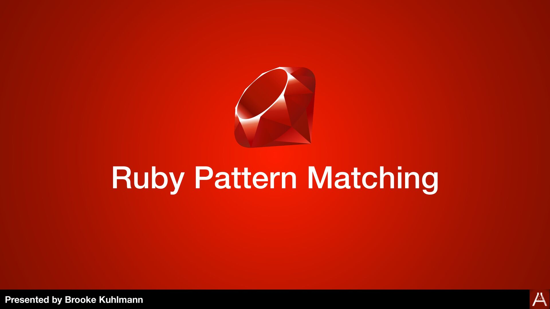 Ruby Pattern Matching Presented by Brooke Kuhlm...