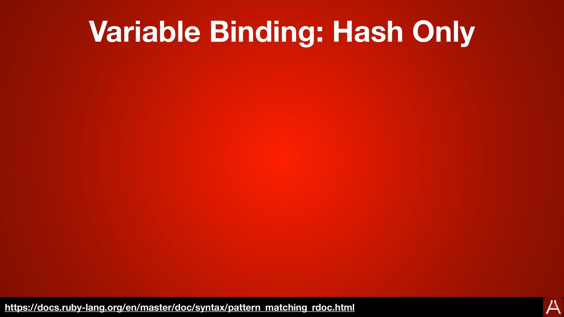 Variable Binding: Hash Only https://docs.ruby-l...