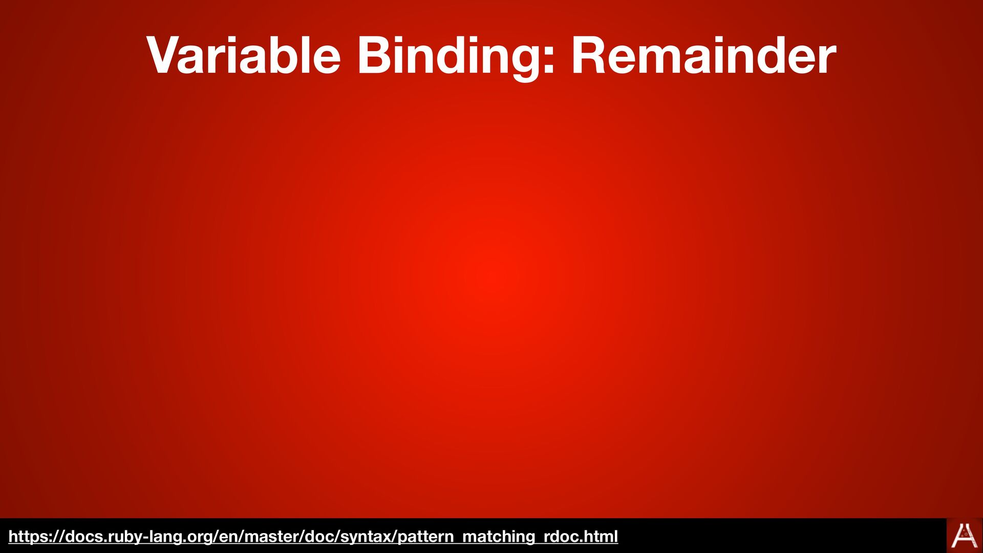 Variable Binding: Remainder https://docs.ruby-l...