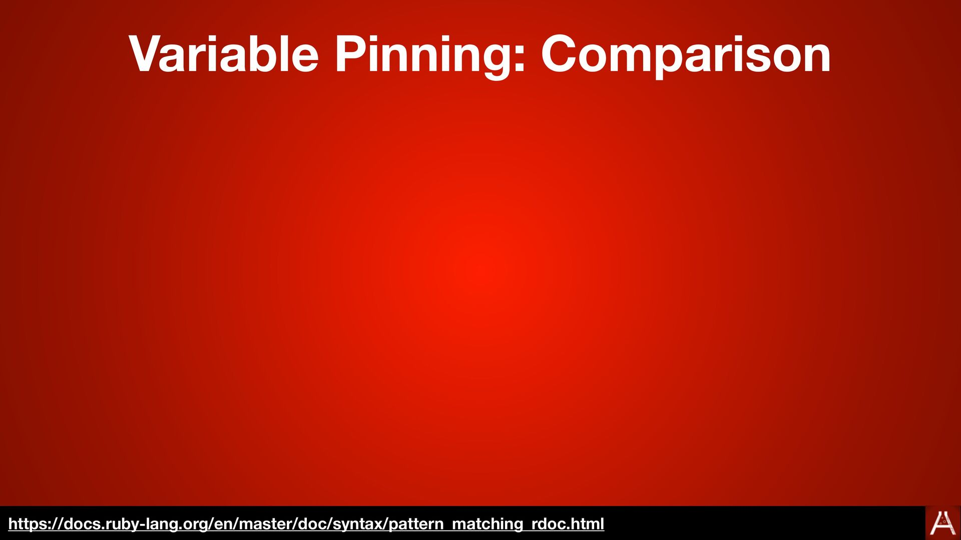Variable Pinning: Comparison https://docs.ruby-...
