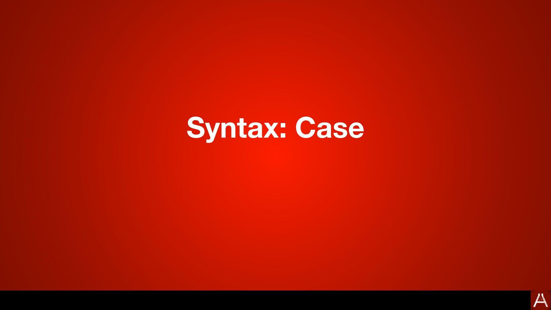 Syntax: Case