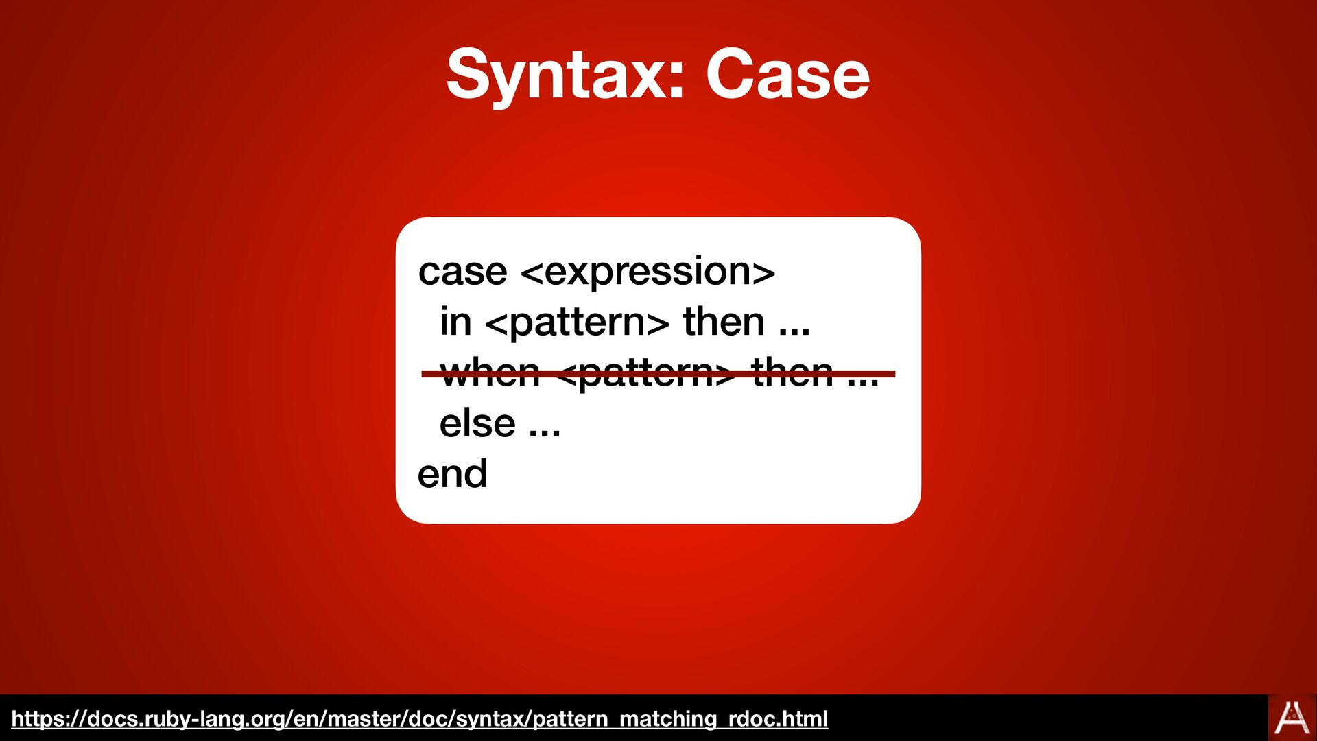 case <expression>   in <pattern> then ...   whe...