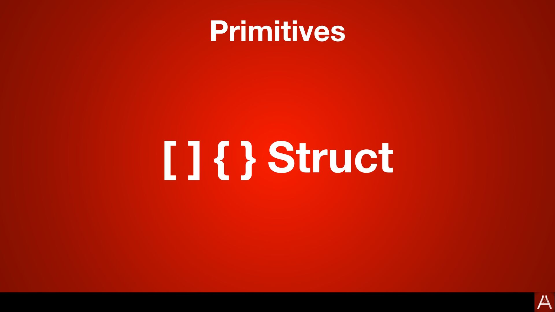 [ ] { } Struct Primitives