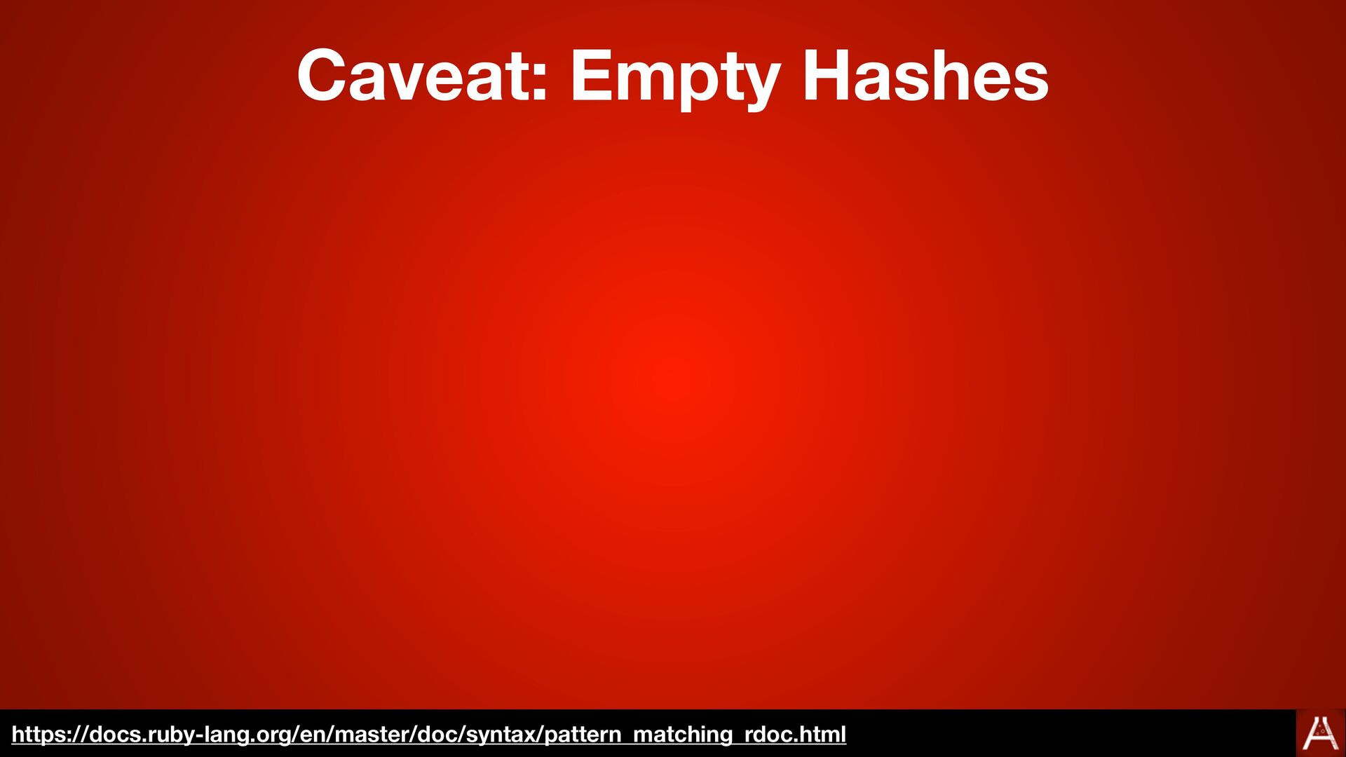 Caveat: Empty Hashes https://docs.ruby-lang.org...