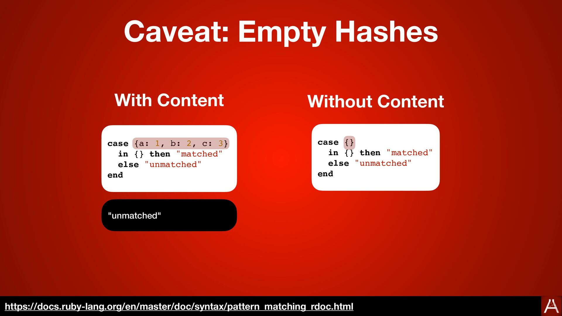 """case {a: 1, b: 2, c: 3 }  in {} then """"matched"""" ..."""