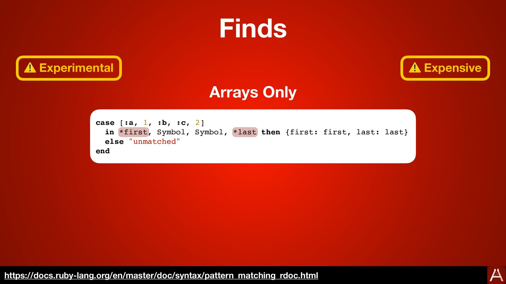 case [:a, 1, :b, :c, 2 ]  in *first, Symbol, Sy...