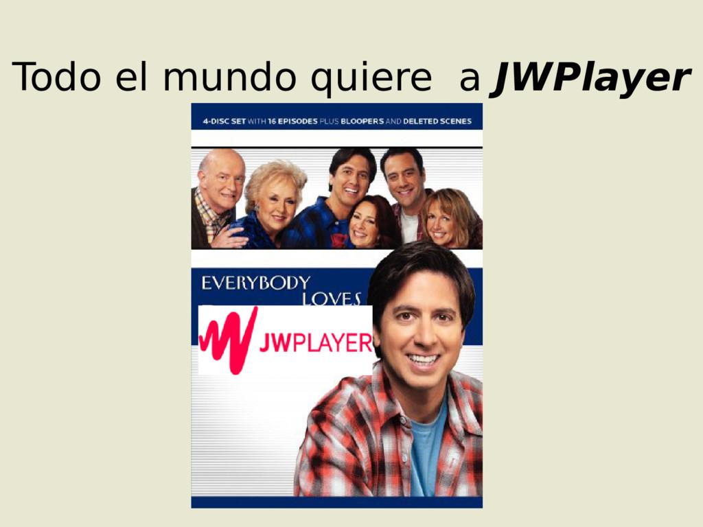 Todo el mundo quiere a JWPlayer