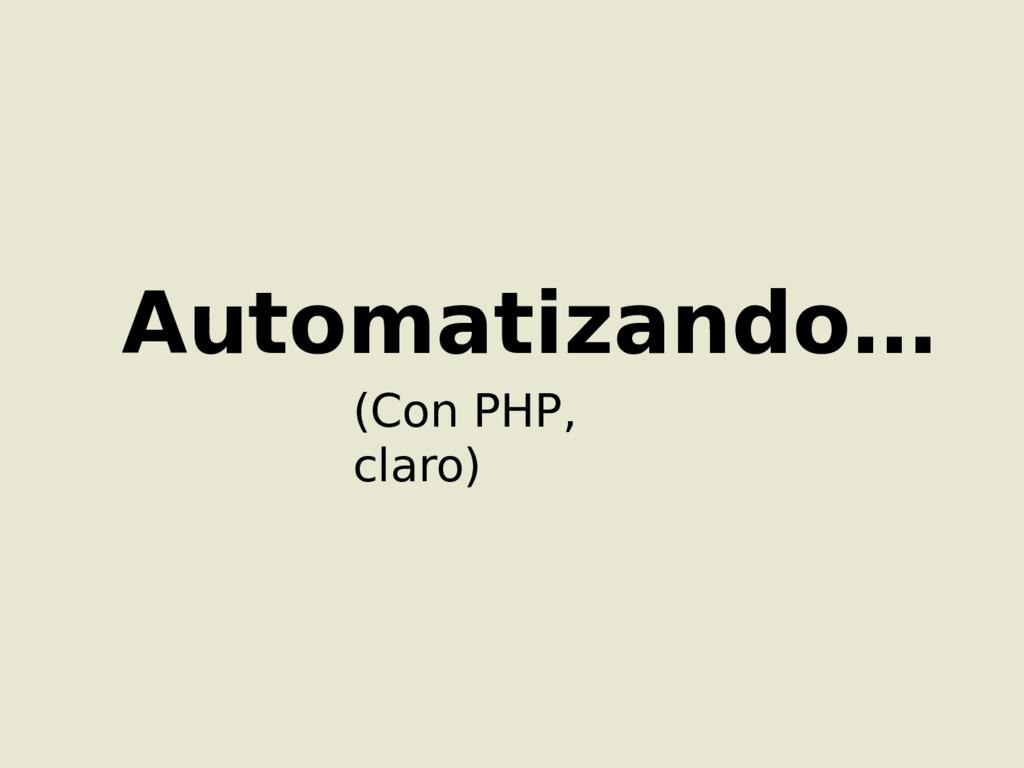 Automatizando… (Con PHP, claro)