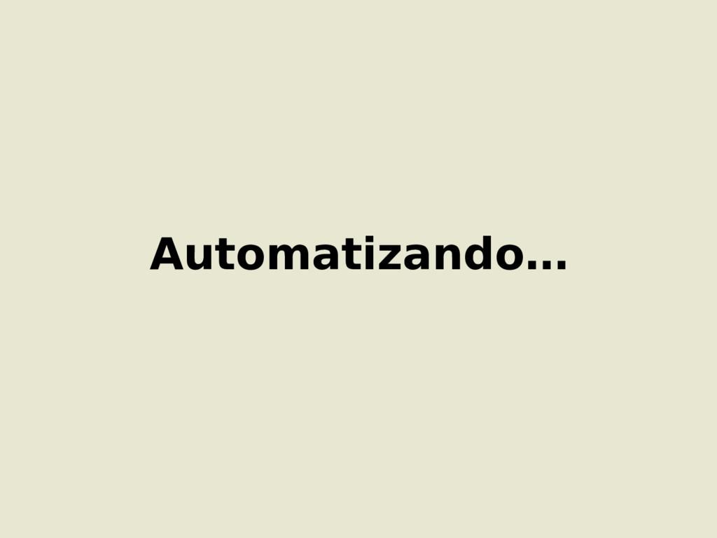 Automatizando…