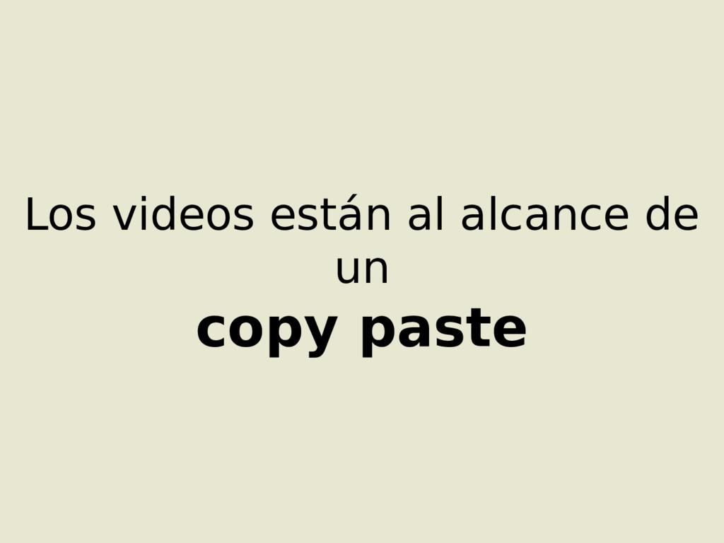 Los videos están al alcance de un copy paste