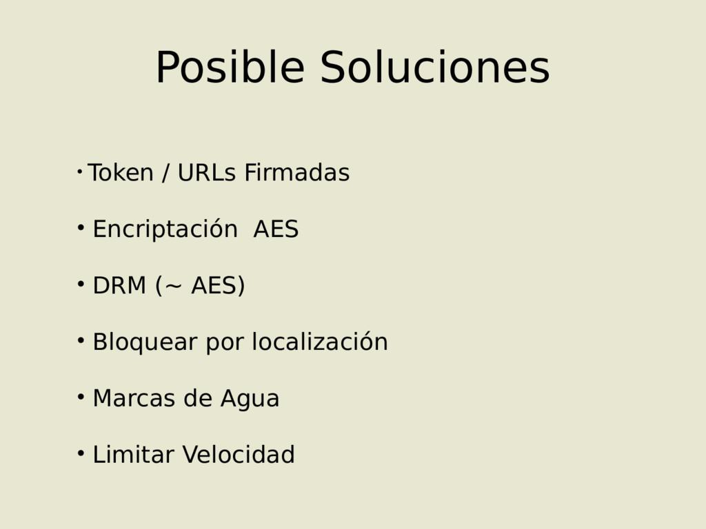 Posible Soluciones • Token / URLs Firmadas • En...