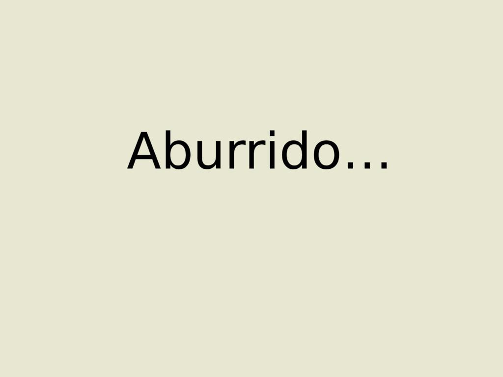 Aburrido…