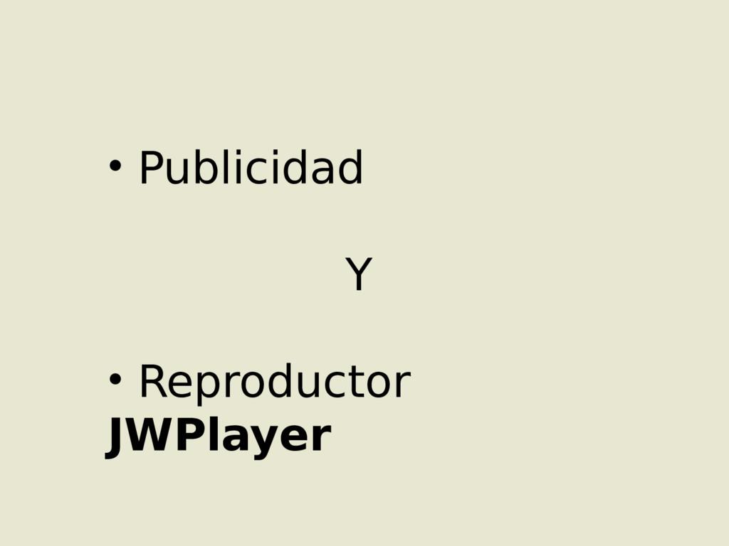 • Publicidad Y • Reproductor JWPlayer