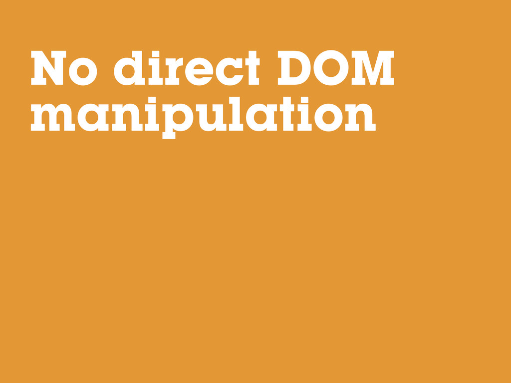 No direct DOM manipulation