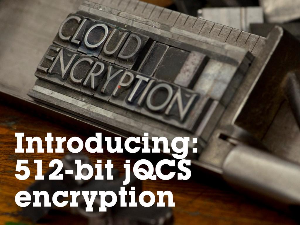 Introducing: 512-bit jQCS encryption